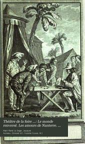 Théâtre de la foire ...: Le monde renversé. Les amours de Nanterre. L'île des Amazônes. Les funérailles de la foire. Le rappel de la foire à la vie. Les trois commères. La statue merveilleuse; tirée de l'arabe. La forêt de Dodône. La fausse foire. La boîte de Pandore. La tête noire
