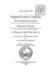 Annals of Augusta County, Virginia: With Reminiscences Illustrative of the Vicissitudes of Its Pioneer Settlers; Biographical Sketches of Citizens Locally Prominent, and of Those who Have Founded Families in the Southern and Western States; a Diary of the War, 1861-'5, and a Chapter on Reconstruction, with a Supplement