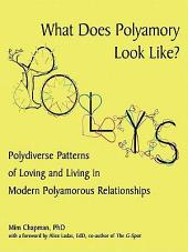 What Does Polyamory Look Like?: Polydiverse Patterns of Loving and Living in Modern Polyamorous Relationships