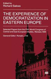 The Experience of Democratization in Eastern Europe: Selected Papers from the Fifth World Congress of Central and East European Studies, Warsaw, 1995