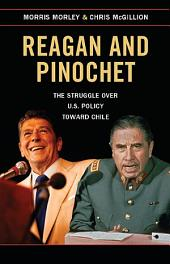 Reagan and Pinochet: The Struggle over US Policy toward Chile