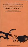 Rationalit  tsmodelle und ihr Zusammenhang mit Leben und Tod PDF