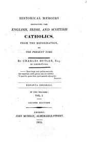 Historical Memoirs Respecting the English, Irish, and Scottish Catholics: From the Reformation, to the Present Time, Volume 1