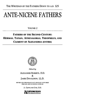 The Ante Nicene Fathers  Fathers of the second century  Hermas  Iatian  Athenagoras  Theophilus  and Clement of Alexandria PDF