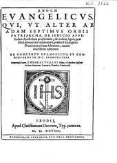 Enoch evangelicus, qui, ut alter an Adam septimus orbis patriarcha, de judicio apud Judam apostolum prophetavit; de eodem signis, quae illud antevertent enumeratis, ...