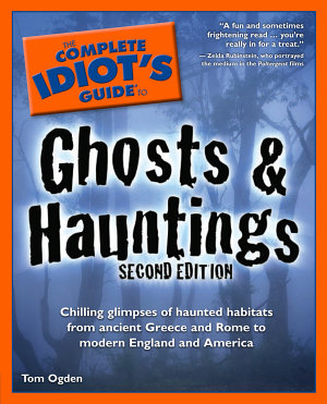 The Complete Idiot s Guide to Ghosts   Hauntings  2nd Edition PDF