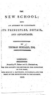 The New School; being an attempt to illustrate its principles, detail, and advantages. By Thomas Bernard