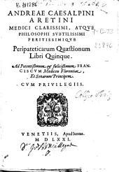 Andreae Caesalpini Aretini ... Peripateticarum quaestionum libri quinque