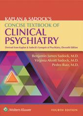 Kaplan & Sadock's Concise Textbook of Clinical Psychiatry: Edition 4