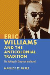 Eric Williams and the Anticolonial Tradition: The Making of a Diasporan Intellectual