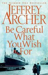 Be Careful What You Wish For The Clifton Chronicles 4 Book PDF