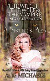 The Witch, The Wolf and The Vampire: Next Generation: A Sister's Plea