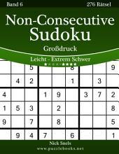 Non-Consecutive Sudoku Großdruck - Leicht bis Extrem Schwer - Band 6 - 276 Rätsel