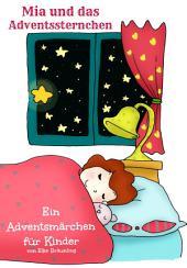 Mia und das Adventssternchen: Ein Adventsmärchen für Kinder
