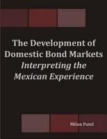 The Development of Domestic Bond Markets  Interpreting the Mexican Experience PDF