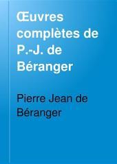 Oeuvres complètes de P.-J. de Béranger: contenant les dix chansons nouvelles