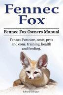 Fennec Fox  Fennec Fox Owners Manual  Fennec Fox Care  Costs  Pros and Cons  Training  Health and Feeding  PDF