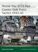 World War II US Fast Carrier Task Force Tactics 1943–45