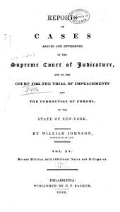 Reports of Cases Argued and Determined in the Supreme Court of Judicature: And in the Court for the Trial of Impeachments and the Correction of Errors in the State of New York, Volume 15