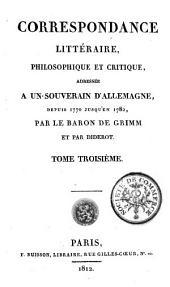 Correspondance littéraire, philosophique et critique: adressée a un souverain d'Allemagne, depuis 1770 jusqu'en 1782