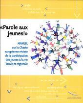 Parole Aux Jeunes!: Manuel Sur La Charte Europenne Revise De La Participation Des Jeunes a La Vie Locale Et Regionale