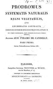 Prodromus systematis naturalis regni vegetabilis: sive Enumeratio contracta ordinum generum specierumque plantarum hue usque cognitarum, juxta methodi naturalis normas digesta, Volume 1