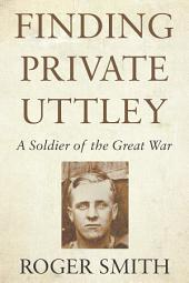 Finding Private Uttley: A Soldier of the Great War