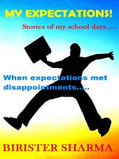 MY EXPECTATIONS (stories of my school days....): When expectations met disappointments....