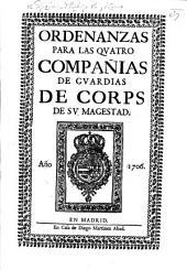 Ordenanzas para las quatro Compañias de Guardias de Corps de su Magestad. [22 Feb. 1706.]