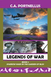 Legends of War: Book Two: Sparrow Wars in the Garden of Bliss