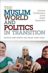 The Muslim World and Politics in Transition: Creative Contributions of the Gülen Movement
