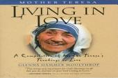 Mother Teresa: Living in Love: A Compilation of Mother Teresa's Teachings on Love