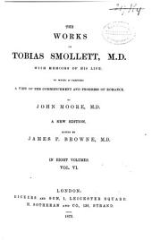 The Works by Tobias Smollett, M.D., with Memoirs of His Life, to which is Prefixed a View of the Commencement and Progress of Romance: The adventures of sir Launcelot Greaves. The history and adventures of an atom, Volume 6
