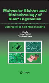 Molecular Biology and Biotechnology of Plant Organelles: Chloroplasts and Mitochondria