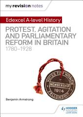 My Revision Notes: Edexcel A Level History: Protest, Agitation and Parliamentary Reform in Britain 1780-1928