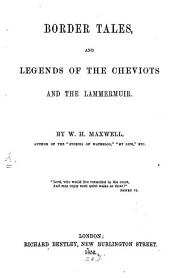 Border Tales, and Legends of the Cheviots and the Lammermuir