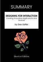 SUMMARY - Designing For Interaction: Creating Innovative Applications And Devices By Dan Saffer