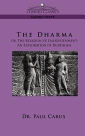 The Dharma: Or, the Religion of Enlightenment: an Exploration of Buddhism