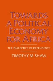 Towards a Political Economy for Africa: The Dialectics of Dependence
