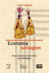 Economia selvagem: ritual e mercadoria entre os índios Xikrin - Mebêngôkre