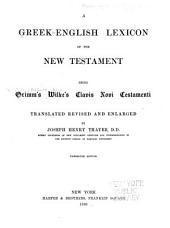 A Greek-English Lexicon of the New Testament: Being Grimm's Wilke's Clavis Novi Testamenti