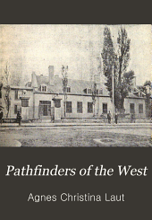 Pathfinders of the West: Being the Thrilling Story of the Adventures of the Men who Discovered the Great Northwest, Radisson, La Vérendrye, Lewis and Clark