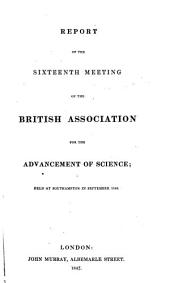 Report of the ... Meeting of the British Association for the Advancement of Science: Issue 16