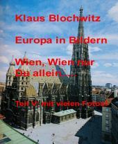 Europa in Bildern: Wien, Wien nur Du allein...