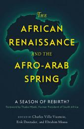The African Renaissance and the Afro-Arab Spring: A Season of Rebirth?