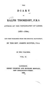 The Diary of Ralph Thoresby... (1677-1724): Now First Published from the Original Manuscript, Volume 2