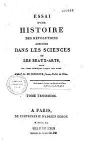 Essai d'une histoire des révolutions arrivées dans les sciences et les beaux-arts depuis les temps héroïques jusqu'à nos jours