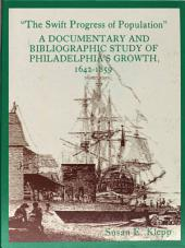 The Swift Progress of Population: A Documentary and Bibliographic Study of Philadelphia's Growth, 1642-1859