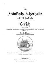 Die fränkische Thorhalle und Klosterkirche zu Lorsch an der Bergstrasse
