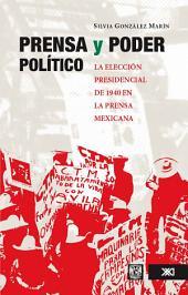 Prensa y poder político: la elección presidencial de 1940 en la prensa mexicana